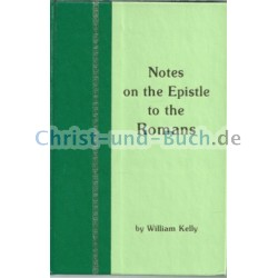 Notes on the Epistle of Paul The Apostle to the Romans, William Kelly