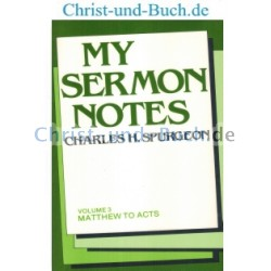 My Sermon Notes 3 Matthew to Acts, C H Spurgeon