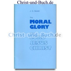 The Moral Glory of the Lord Jesus Christ, J G Bellett