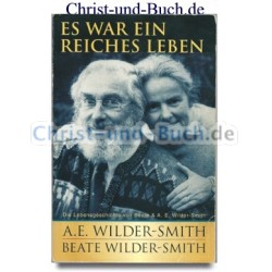 Es war ein reiches Leben, A E Wilder Smith, Beate Wilder Smith